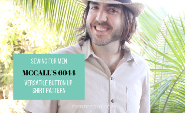 Man leaning against a railing wearing a straw hat and button up short sleeved shirt text box overlay reads Sewing for Men: McCall's 6044 versatile button up shirt pattern