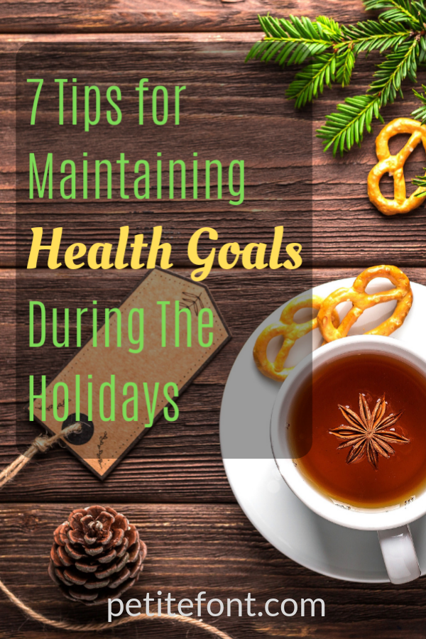 7 Tips for Maintaining Health Goals during the Holidays
