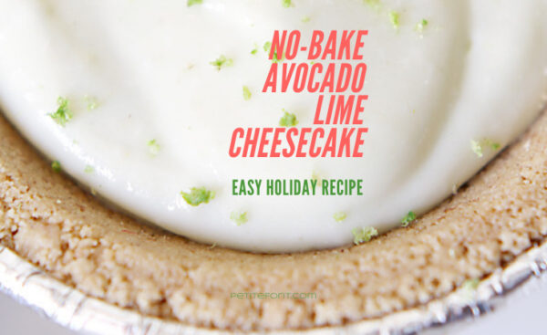 Background image of creamy cheesecake in a pie crust tin sprinkled with lime zest and text that reads No Bake Avocado Lime Cheesecake, Easy Holiday Recipe, petite font dot com