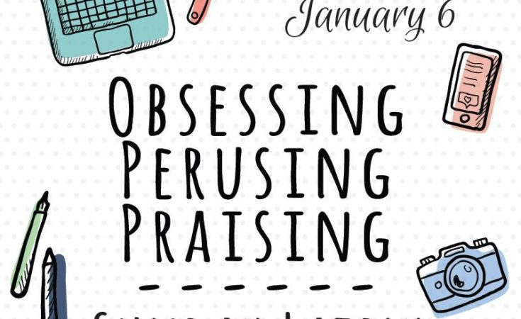 2019 Sunday Lately Week 1: Obsessing, Perusing, Praising