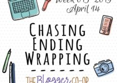 Image of computer, watch, phone, camera, and pens with text Week 015-2019 April 14 Chasing Ending Wrapping-- The Blogger Co-op Sunday Lately