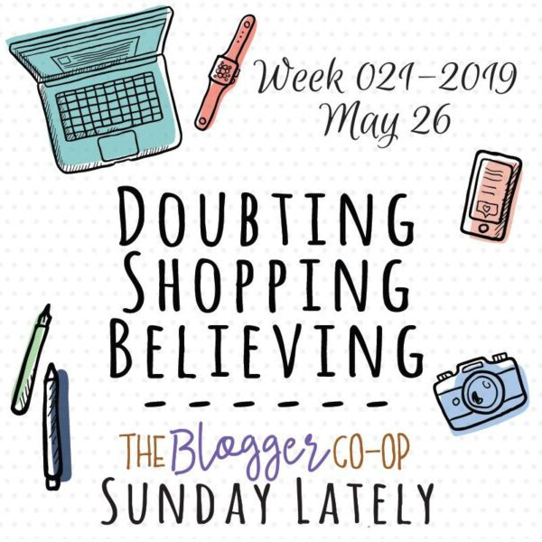 Image of computer, watch, phone, camera, and pens with text Week 021-2019 May 26 Doubting, Shopping, Believing -- The Blogger Co-op Sunday Lately