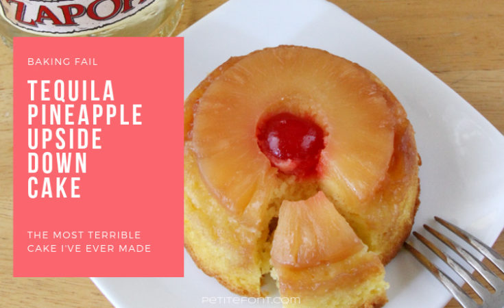 Horizontal image of tequila bottle next to a white plate holding a pineapple upside down cake with a cherry on top and fork to the side, white text in pink box reads Baking fail, tequila upside down cake, the most terrible cake I've ever made