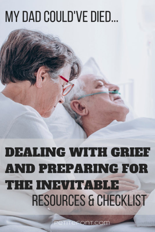 A woman looking forlornly next to a man in a hospital bed who looks like he's dying. Text overlay reads My dad could've died...dealing with grief and preparing for the inevitable, resources and checklist. petite font dot com