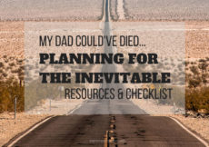 Looking down a long road with text overlay my dad could've died...planning for the inevitable, reources and checklist. petite font dot com