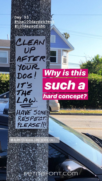 Image of a white sign on a municipal light pole in front of a house that reads CLEAN UP AFTER YOUR DOG! IT'S THE LAW. HAVE SOME RESPECT. PLEASE! Pink box with white text reads why is this such a hard concept? Other text on picture reads Day 53 hashtag the 100 day project hashtag 100 days of lbc petite font dot com