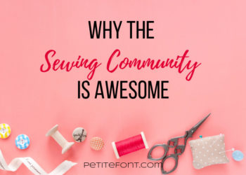 Pink background with sewing accouterments scattered at the bottom and text overlay that reads Why the Sewing Community is Awesome, petite font dot com