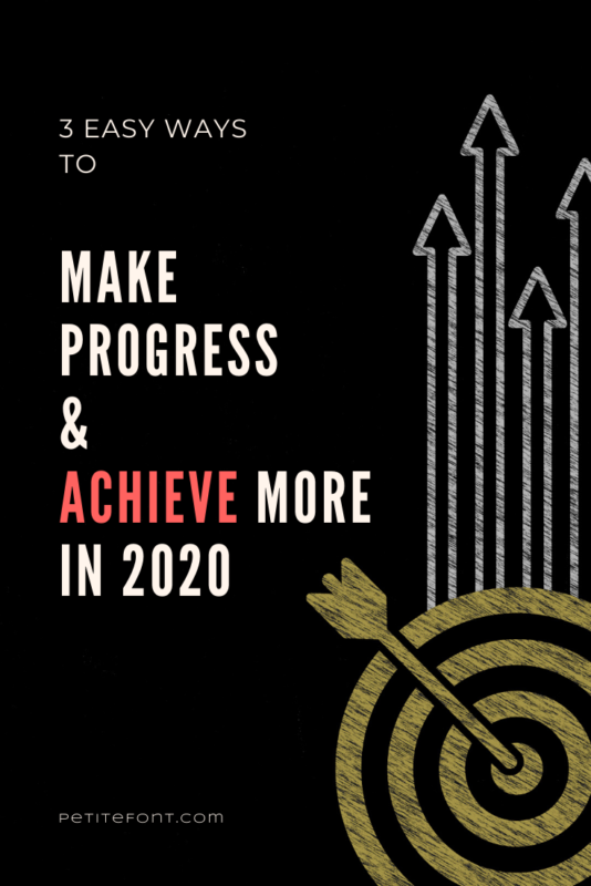 Black background with a chalk drawing of arrows coming up out of a bulls eye target and text next to it that says 3 Easy Ways to Make Progress and Achieve More in 2020, petitefont.com