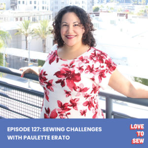 Curly haired woman in a red and white floral shirt leaning against a blue railing with a cityscape behind her. Blue text box at bottom has the Love To Sew logo and text that reads Episode 127: Sewing Challenges with Paulette Erato