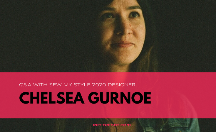 Chelsea of Friday Pattern Company looking up with text overlay that reads Q&A with Sew My Style 2020 Designer Chelsea Gurnoe, PetiteFont.com