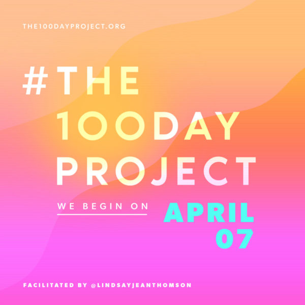 Orange and hot pink background with text that reads #The100DayProject We begin on April 07 facilitated by @LindsayJeanThomson