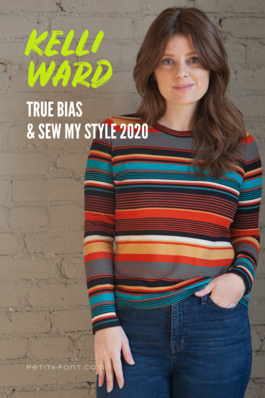 Image of a woman in a striped long sleeve shirt and jeans standing in front of a white brick wall. Text reads Kelli Ward, True Bias & Sew My Style 2020, PetiteFont.com