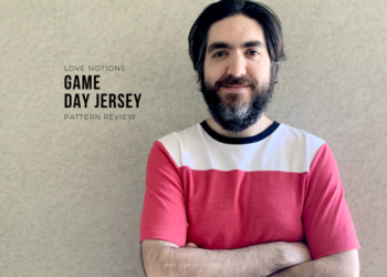 Ryan leaning against a stucco wall with his arms crossed over his chest. Black text overlay reads Love Notions Game Day Jersey Pattern Review