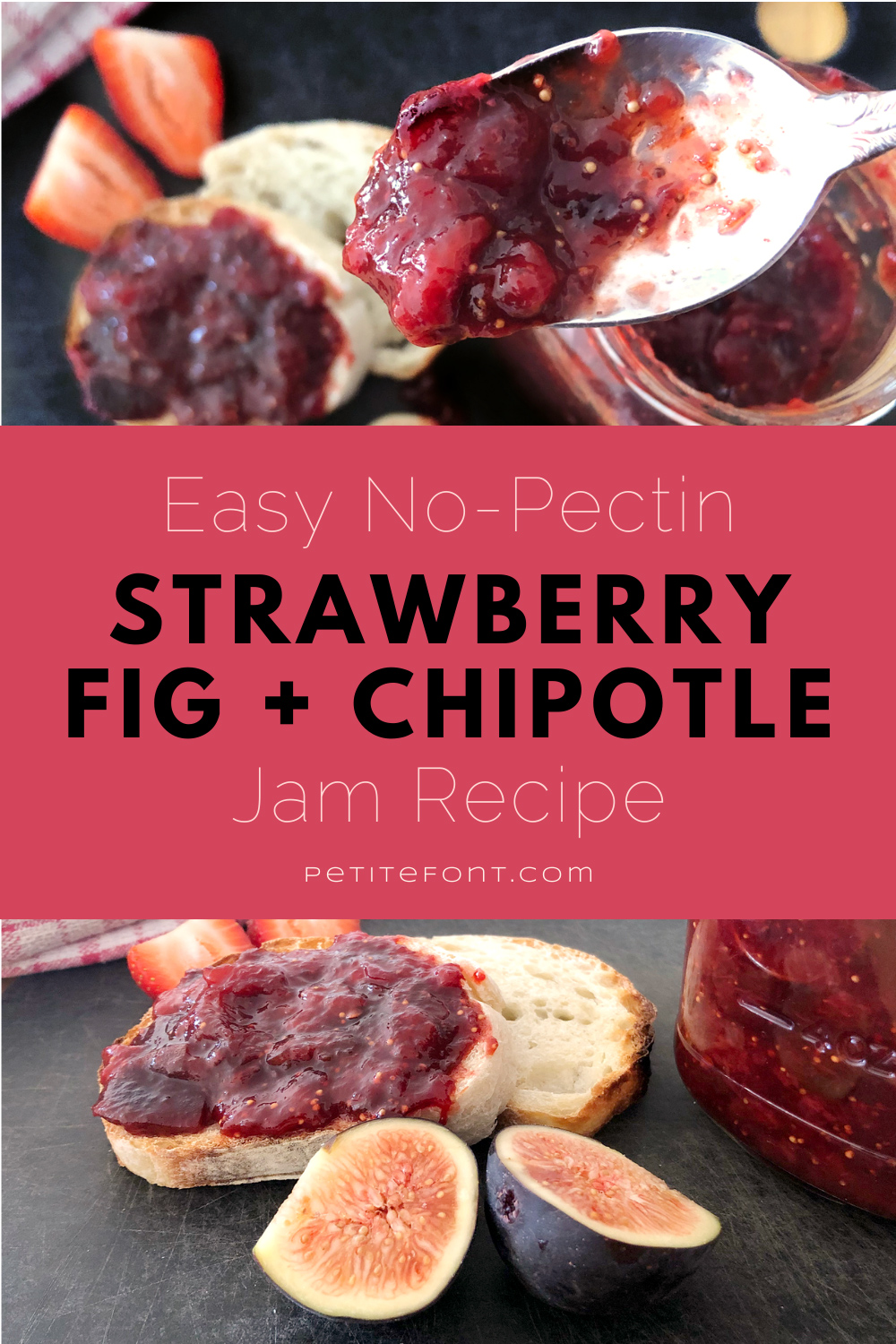 "Top photo shows a spoonful of jam over toasted bread and jam plus some strawberries. Bottom photo zooms in on toast and figs. Text in middle reads ""easy no-pectin strawberry fig and chipotle jam recipe"""