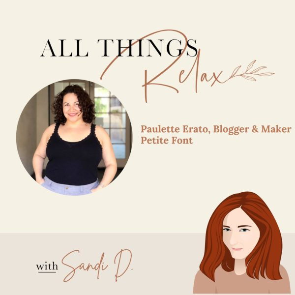 "Cream square with a picture of Paulette in a circle, a cartoon drawing of Sandi, and text that reads ""All Things Relax, Paulette Erato, blogger and maker, Petite Font with Sandi D."""
