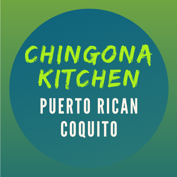Green and blue gradient background with a blue circle in the middle and text overlay that reads Chingona Kitchen, Puerto Rican Coquito
