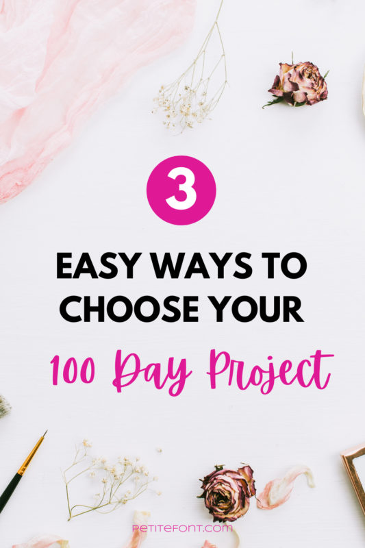 Small dried roses, babies breath, a light pink scarf and a fine paintbrush are laid around a white background. Text overlay reads 3 easy ways to choose your 100 Day Project