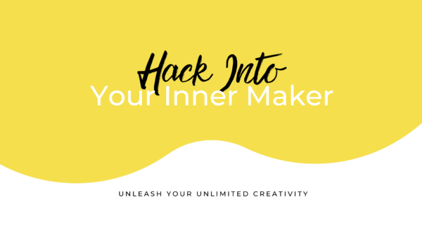 "Yellow blob behind text that reads ""hack into your inner maker: unleash your unlimited creativity"""